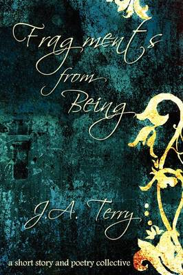 Fragments from Being by J.A. Terry