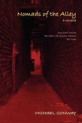 Nomads of the Alley a Novella & Two Short Stories by Michael Conway