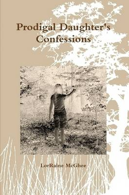 Prodigal Daughter's Confessions by LorRaine McGhee