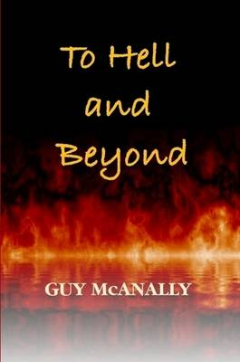 To Hell and Beyond by Guy McAnally