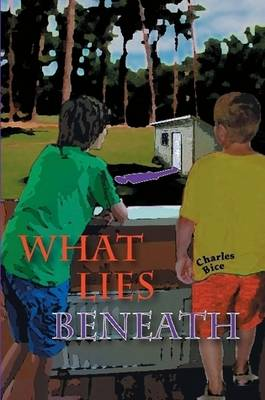 What Lies Beneath by Charles Bice