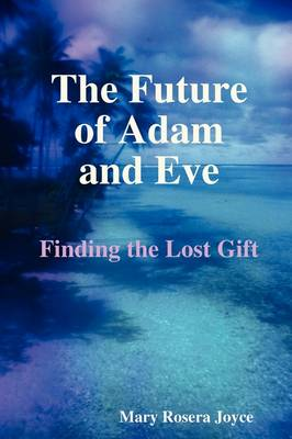 The Future of Adam and Eve by Mary Rosera Joyce