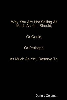 Why You Are Not Selling As Much As You Should by Dennis Coleman