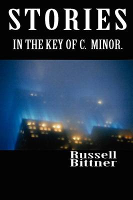 Stories in the Key of C. Minor. by Russell Bittner