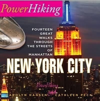 PowerHiking New York City - Fourteen Great Walks Through the Streets of Manhattan by Carolyn Hansen, Cathleen Peck, Carolyn Hansen