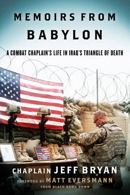 Memoirs from Babylon A Combat Chaplain's Life in Iraq's Triangle of Death by Matthew Eversmann, Jeff Bryan