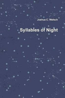 Syllables of Night by Joshua Welsch