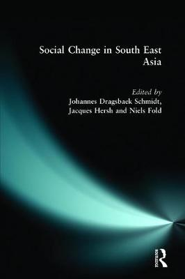 Social Change in South East Asia New Perspectives by Jacques Hersh, Johannes Dragsbaek Schmidt, Niels Fold