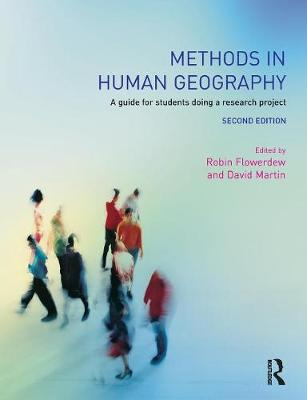 Methods in Human Geography A guide for students doing a research project by Robin Flowerdew, David M. Martin