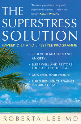 Superstress Solution: Reclaiming Your Mind, Body and Life from the Superstress Syndrome by Roberta Lee