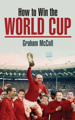 How to Win the World Cup by Graham McColl