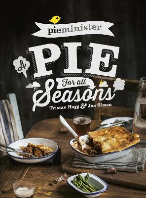 Pieminister A Pie for All Seasons by Tristan Hogg, Jon Simon