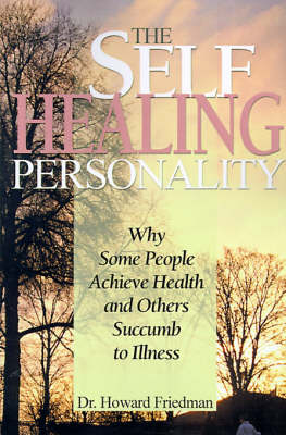 The Self-Healing Personality Why Some People Achieve Health and Others Succumb to Illness by Professor of Psychology Howard S, Ph.D. (University of California, Riverside University of California - Riverside Uni Friedman
