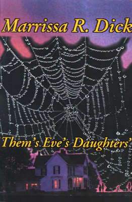Them's Eve's Daughters' by Marrissa R Dick