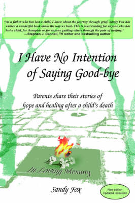 I Have No Intention of Saying Good-Bye Parents Share Their Stories of Hope and Healing After a Child's Death by Sandy Fox, Robin, M.S.W. Byrne
