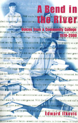 A Bend in the River Voices from a Community College, 1970-2000 by Edward, Ph.D. Ifkovic
