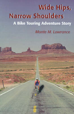 Wide Hips, Narrow Shoulders A Bike Touring Adventure Story by Monte M Lowrance