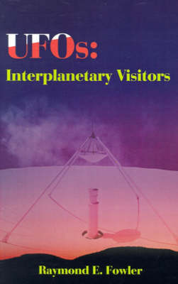 UFOs: Interplanetary Visitors A UFO Investigator Reports on the Facts, Fables, and Fantasies of the Flying Saucer Conspiracy by Raymond E Fowler, Dr J Allen Hynek