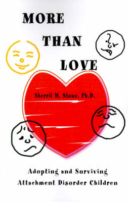 More Than Love Adopting and Surviving Attachment Disorder Children by Sherril M, Ph.D. Stone
