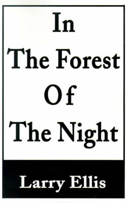 In the Forest of the Night by Larry Ellis