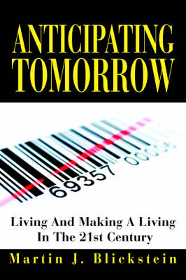Anticipating Tomorrow Living and Making a Living in the 21st Century by Martin J Blickstein