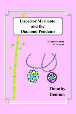 Inspector Morimoto and the Diamond Pendants A Detective Story Set in Japan by Timothy Hemion