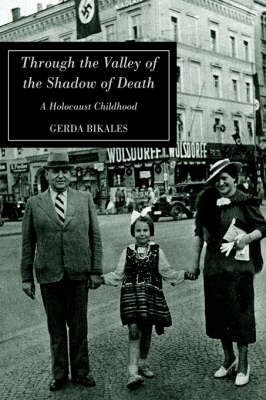 Through the Valley of the Shadow of Death A Holocaust Childhood by Gerda Bikales