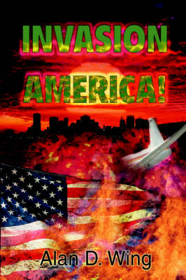 Invasion America! by Alan D Wing