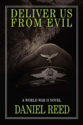 Deliver Us from Evil A World War II Novel by Daniel Reed