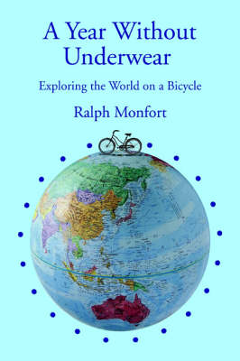 A Year Without Underwear Exploring the World on a Bicycle by Ralph Monfort