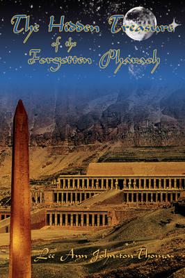 The Hidden Treasure of the Forgotten Pharaoh by Lee Ann Johnston-Thomas