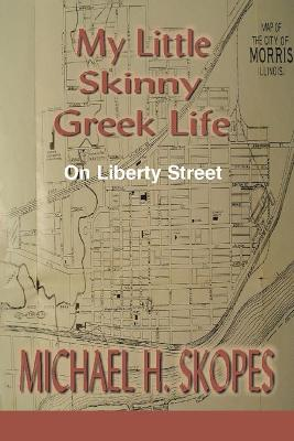 My Little Skinny Greek Life On Liberty Street by Michael H Skopes