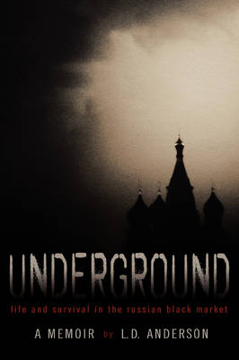 Underground Life and Survival in the Russian Black Market: A Memoir by L D Anderson