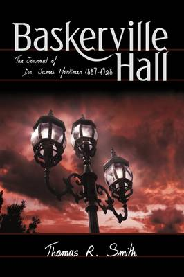 Baskerville Hall The Journal of Dr. James Mortimer 1887-1928 by Thomas R Smith