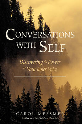 Conversations with Self Discovering the Power of Your Inner Voice by Carol Messmer