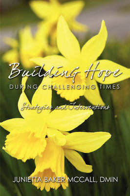 Building Hope During Challenging Times Strategies and Interventions by Junietta Baker McCall