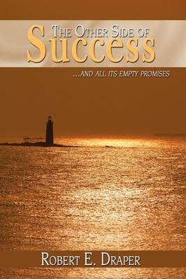 The Other Side of Success ...and All Its Empty Promises by Robert E Draper