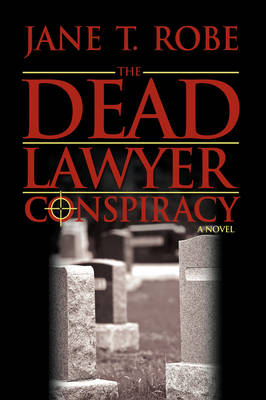 The Dead Lawyer Conspiracy by Jane T Robe