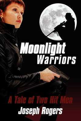 Moonlight Warriors A Tale of Two Hit Men by Joseph Rogers