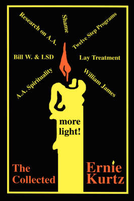 The Collected Ernie Kurtz by Ernest, Ph.D. Kurtz