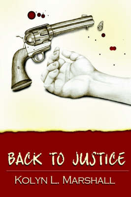 Back to Justice by Kolyn L Marshall