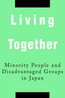 Living Together Minority People and Disadvantaged Groups in Japan by Miki Y Ishikida