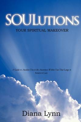 Soulutions Your Spiritual Makeover by Diana Lynn