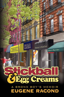 Stickball and Egg Creams A Bronx Boy's Memoir by Eugene Racond