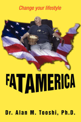 Fat America Change Your Lifestyle by Alan M, Ph.D. Tooshi