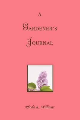 A Gardener's Journal by Rhoda R Williams