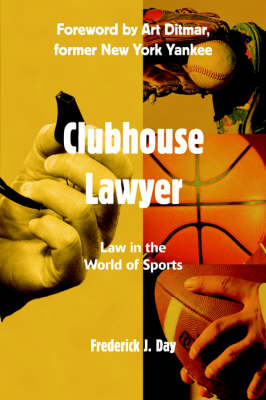 Clubhouse Lawyer Law in the World of Sports by Frederick J Day