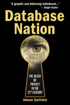 Database Nation The Death of Privacy in the 21st Century by Simson Garfinkel