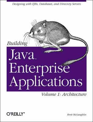 Building Java Enterprise Applications Building Java Enterprise Applications Vol 1: Architecture Architecture by Brett McLaughlin