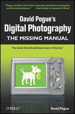 David Pogue's Digital Photography: The Missing Manual by David Pogue